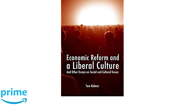 Health Care Essays Amazoncom Economic Reform And A Liberal Culture And Other Essays On  Social And Cultural Topics Societas  Tom Rubens Books Example Of An Essay Paper also How To Start A Business Essay Amazoncom Economic Reform And A Liberal Culture And Other Essays  Essay English Example