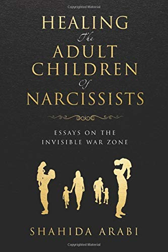 Healing the Adult Children of Narcissists: Essays on The Invisible War Zone and Exercises for Recovery Paperback – January 23, 2019