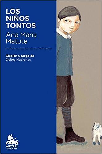 Los Niños Tontos: Edición A Cargo De Dolors Madrenas por Ana María Matute epub
