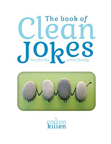 The book of Clean Jokes : Fun for the entire family: The best jokes, riddles and comic stuff that are both fun to read, and clean enough for the entire family (Funny Knock Knock Jokes For Adults Dirty)