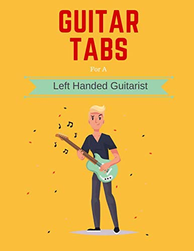 Guitar Tabs for a Left Handed Guitarist: Write Down Your own Guitar Tab Music, Leftie! Blank Sheet Music Paper Tablature for Guitar Songs and Chords