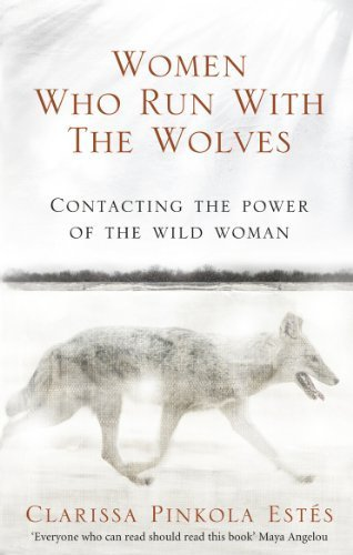 Women Who Run With The Wolves: Contacting the Power of the Wild Woman (Classic Edition) by Estes, Clarissa Pinkola (2008) Paperback