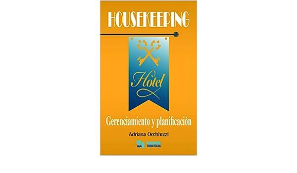 Amazon.com: HOUSEKEEPING: Gerenciamiento y planificación de hoteles (Spanish Edition) eBook: Adriana Occhiuzzi, Fundacion Proturismo: Kindle Store
