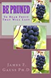 img - for Be Pruned: To Bear Fruit That Will Last book / textbook / text book