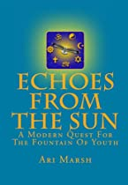 Echoes From The Sun: A Modern Quest For The Fountain Of Youth