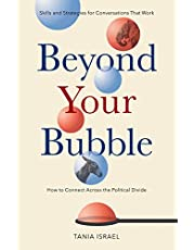Beyond Your Bubble: How to Connect Across the Political Divide, Skills and Strategies for Conversations That Work