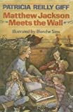 Matthew Jackson Meets the Wall, Patricia Reilly Giff, 0385299729