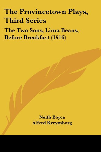 The Provincetown Plays, Third Series: The Two Sons, Lima Beans, Before Breakfast (1916)