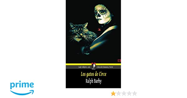 Los gatos de Circe (Coleccion Fantasia y Terror) (Spanish Edition): Ralph Barby: 9781619513020: Amazon.com: Books