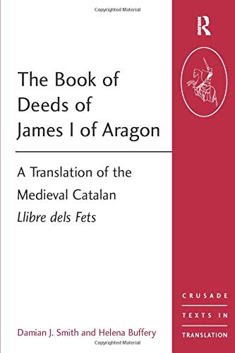 The Book of Deeds of James I of Aragon (Crusade Texts in Translation)