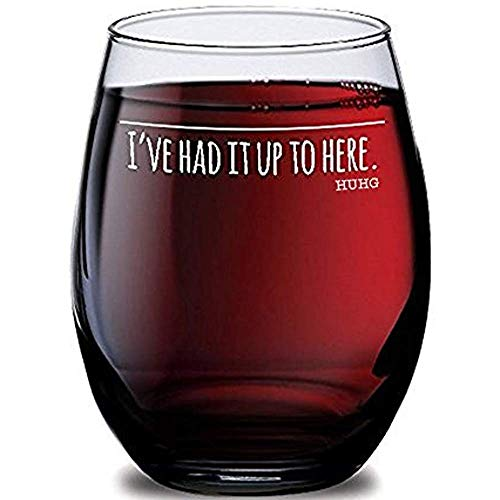 """""""I've Had It Up To Here"""" Wine Glass,"""