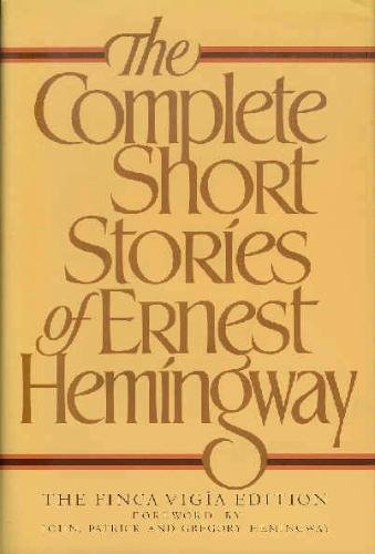 The Complete Short Stories of Ernest Hemingway, The Finca Vigia Edition, Ernest Hemingway