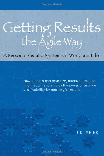Getting Results the Agile Way: A Personal Results System for Work and Life [J.D. Meier] (Tapa Blanda)