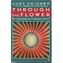 Through the Flower: My Struggle as a Woman Artist Rev. and updated edition by Chicago, Judy (1982) Paperback