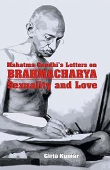 Mahatma Gandhi's Letters on BRAHMACHARYA Sexuality and Love