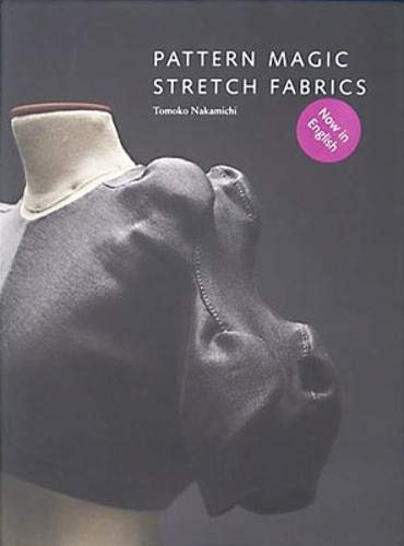 Pattern Magic: Stretch Fabrics (Part of the best-selling Japanese inspired Pattern Magic series) (Magic Fabric)