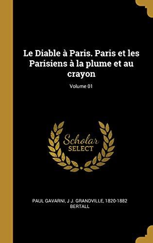 Le Diable à Paris. Paris et les Parisiens à la plume et au crayon; Volume 01