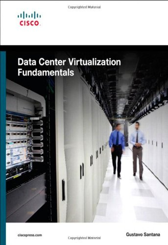 Data Center Virtualization Fundamentals: Understanding Techniques and Designs for Highly Efficient Data Centers with Cisco Nexus, UCS, MDS, and (Cisco Networking Fundamentals)