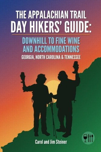 The Appalachian Trail Day Hikers' Guide: Downhill to Fine Wine and Accommodations: Georgia, North Carolina and (North Carolina Wine)