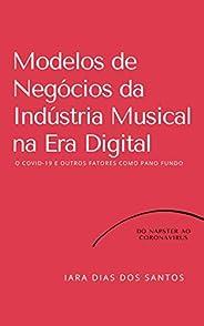 Modelos de Negócios da Indústria Musical na Era Digital: O COVID-19 e Outros Fatores como Pano de Fundo: Do Na