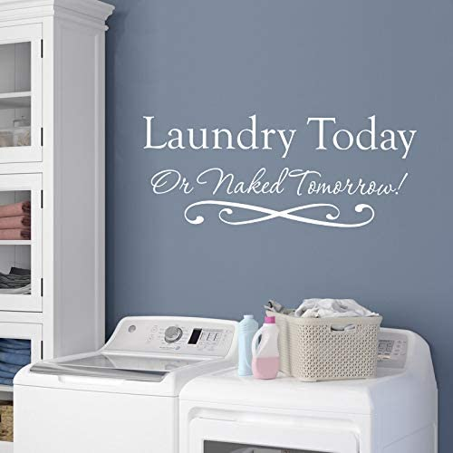 Amazon Com Laundry Room Wall Decal Laundry Today Or Naked Tomorrow Wall Decor Decal Sticker 22x9 White Arts Crafts Sewing
