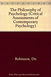 The Philosophy of Psychology (Critical Assessments of Contemporary Psychology)