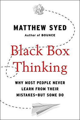 Black Box Thinking Why Most People Never Learn From Their Mistakes But Some Do Syed Matthew Amazon Sg Books