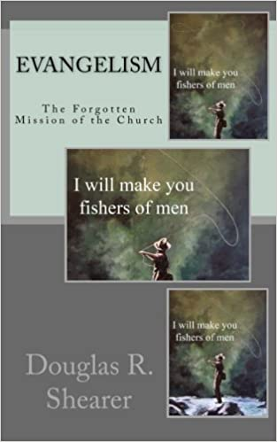 Evangelism: The Forgotten Mission of the Church by Douglas R. Shearer (2016-01-03)
