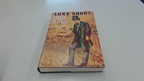 Luke Short, famous gambler of the old west;: A biography