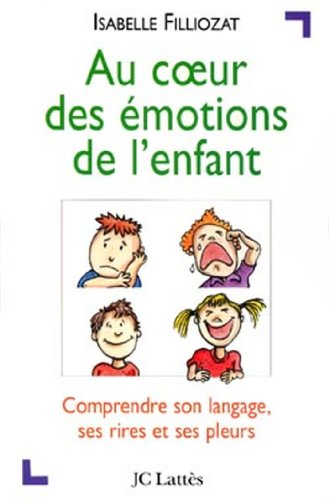 Au Coeur Des émotions De L'enfant: Comprendre Son Langage, Ses Rires Et Ses Pleurs Psy-Santé French Edition