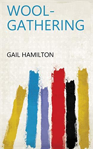 Amazon com: Wool-Gathering eBook: Gail Hamilton: Kindle Store
