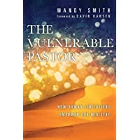 The Vulnerable Pastor: How Human Limitations Empower Our Ministry