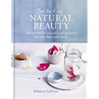 The Art of Natural Beauty: Homemade lotions and potions for the face and body (Art of series)