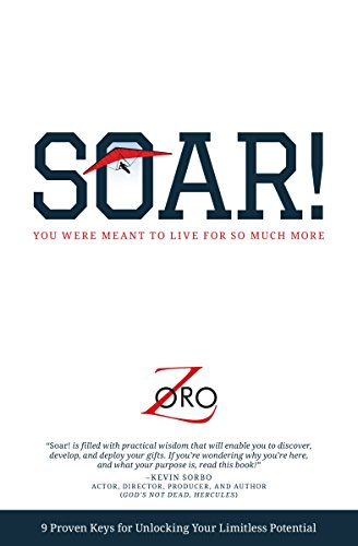 SOAR!: 9 Proven Keys For Unlocking Your Limitless Potential
