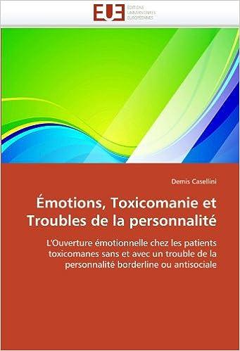 Émotions, Toxicomanie et Troubles de la personnalité: L'Ouverture émotionnelle chez les patients toxicomanes sans et avec un trouble de la personnalité borderline ou antisociale