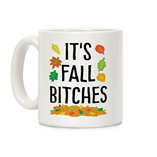 LookHUMAN It's Fall Bitches White 11 Ounce Ceramic Coffee Mug]()