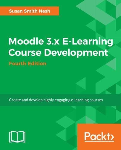 Moodle 3.x E-Learning Course Development - Fourth Edition: Create and develop highly engaging e-learning courses
