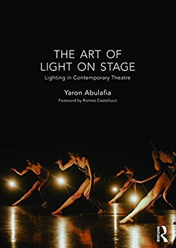 The Art of Light on Stage Lighting in Contemporary Theatre 1st Edition & The Art of Light on Stage: Lighting in Contemporary Theatre: Yaron ...