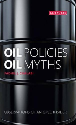 Oil Policies, Oil Myths: Analysis and Memoir of an OPEC 'Insider'