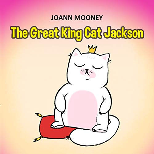 The Great King Cat Jackson: Children books about gratitude, Teach your child to thank, ages 3 6, picture, preschool, kids books por Joann Mooney