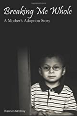 Breaking Me Whole: A Mother's Adoption Story