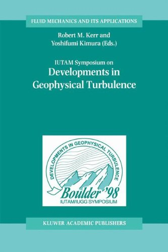 IUTAM Symposium on Developments in Geophysical Turbulence - held at the National Center for Atmospheric Research, Boulder, CO, June 16-19, 1998 (Fluid Mechanics and its Applications, Volume 58)