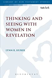 Thinking and Seeing with Women in Revelation (The Library of New Testament Studies) by Lynn R. Huber (2015-03-26)