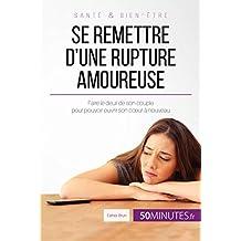 Se remettre d'une rupture amoureuse: Faire le deuil de son couple pour pouvoir ouvrir son cœur à nouveau (French Edition)