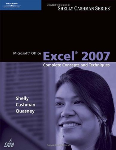 Microsoft Office Excel 2007: Complete Concepts and Techniques (Shelly Cashman Series)