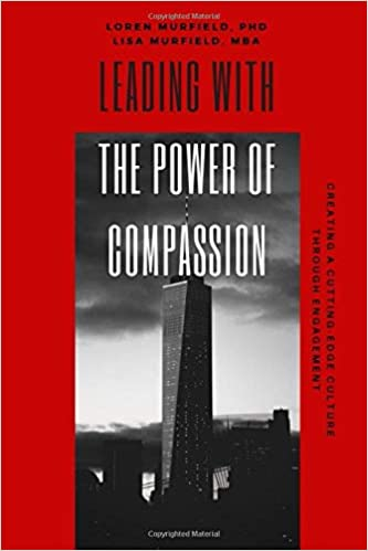 LEADING with the POWER of COMPASSION: Creating a Cutting-Edge Culture Through Engagement