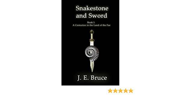 Snakestone and Sword (A Centurion in the Land of the Fae Book 1)