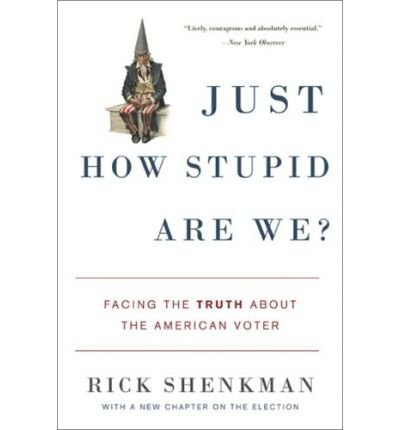 Read Online Just How Stupid are We?: Facing the Truth About the American Voter (Paperback) - Common pdf