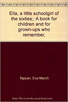 Ella, a little schoolgirl of the sixties:: A book for children and for grown-ups who remember,