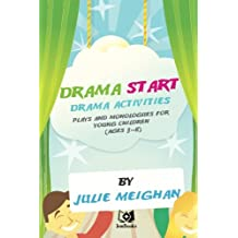 Drama Start! Drama Activities, Plays and Monologues for Young Children, Ages 3-8